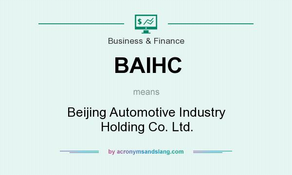 What does BAIHC mean? It stands for Beijing Automotive Industry Holding Co. Ltd.
