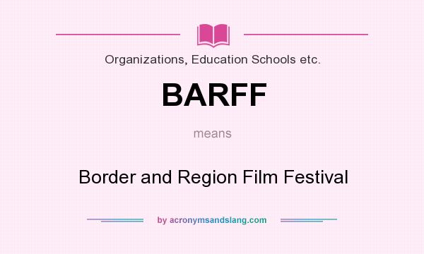What does BARFF mean? It stands for Border and Region Film Festival