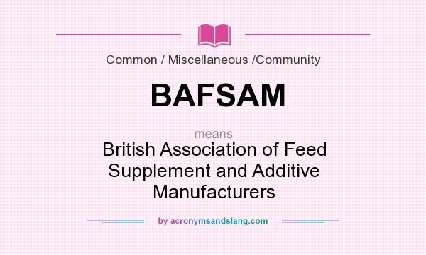 What does BAFSAM mean? It stands for British Association of Feed Supplement and Additive Manufacturers