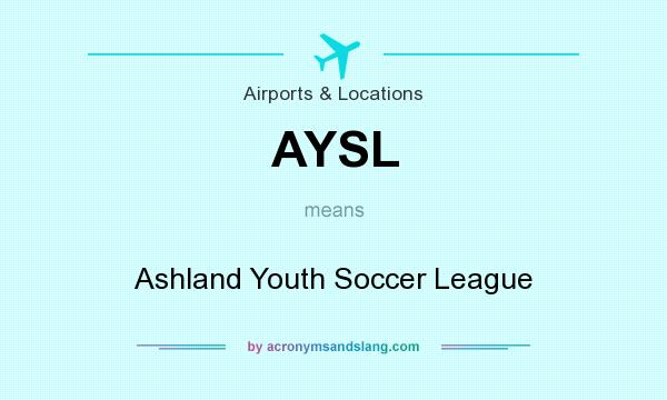 What does AYSL mean? It stands for Ashland Youth Soccer League