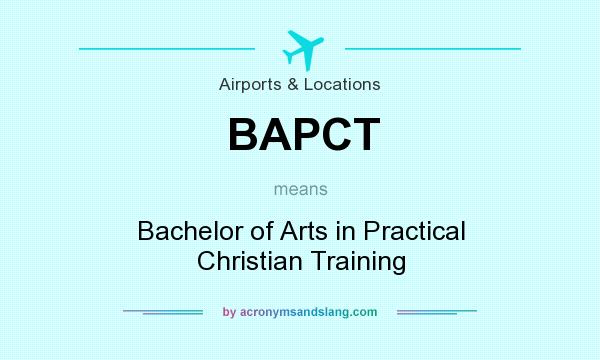 What does BAPCT mean? It stands for Bachelor of Arts in Practical Christian Training