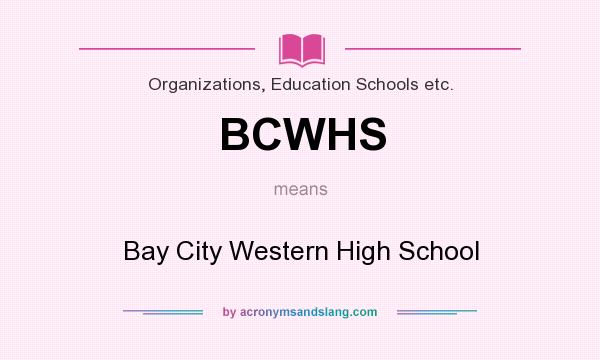 What does BCWHS mean? It stands for Bay City Western High School