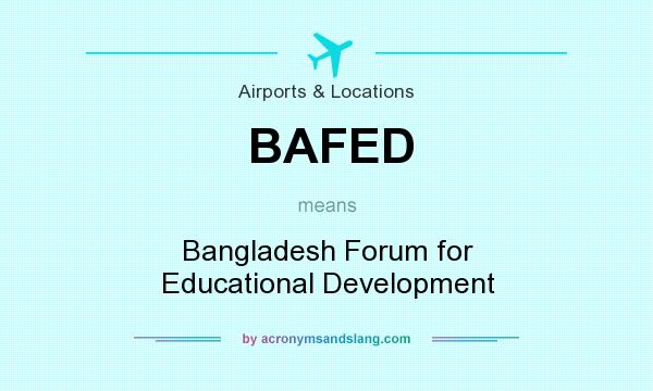 What does BAFED mean? It stands for Bangladesh Forum for Educational Development