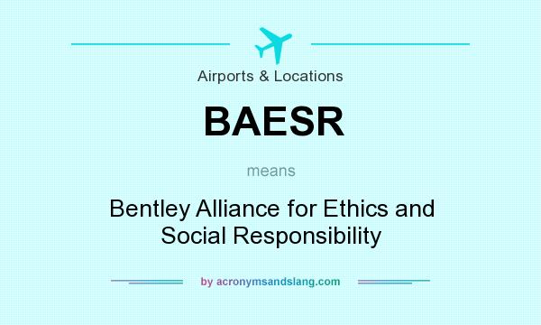 What does BAESR mean? It stands for Bentley Alliance for Ethics and Social Responsibility