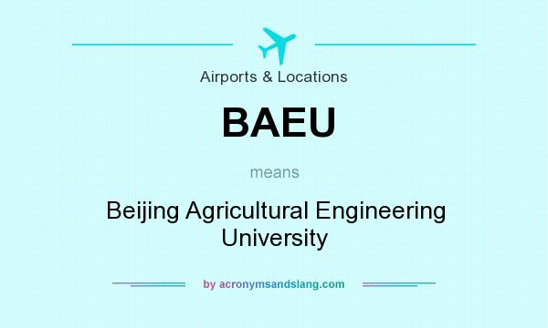 What does BAEU mean? It stands for Beijing Agricultural Engineering University