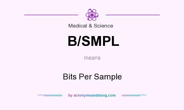 What does B/SMPL mean? It stands for Bits Per Sample