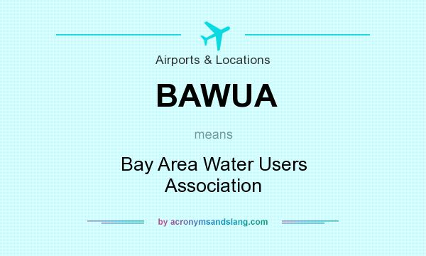What does BAWUA mean? It stands for Bay Area Water Users Association