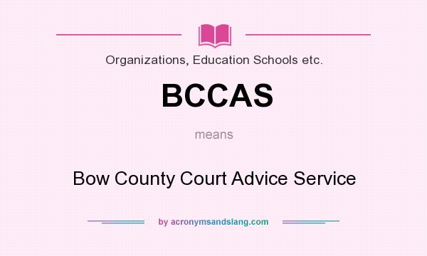 What does BCCAS mean? It stands for Bow County Court Advice Service