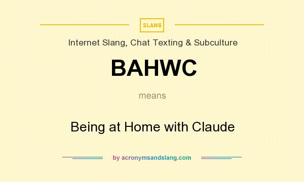 What does BAHWC mean? It stands for Being at Home with Claude