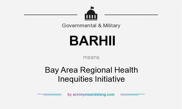 What does BARHII mean? It stands for Bay Area Regional Health Inequities Initiative