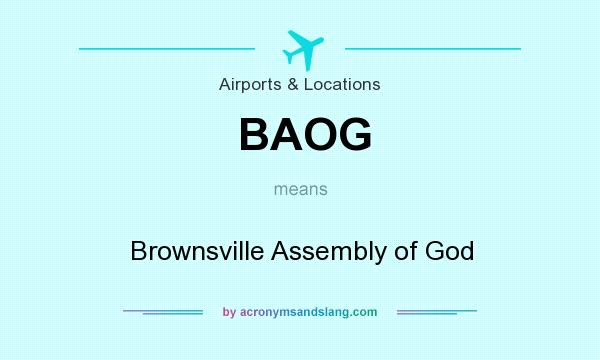 What does BAOG mean? It stands for Brownsville Assembly of God