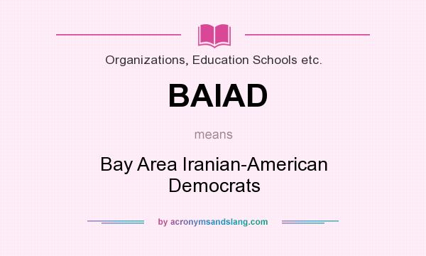 What does BAIAD mean? It stands for Bay Area Iranian-American Democrats