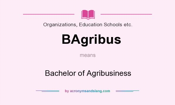 What does BAgribus mean? It stands for Bachelor of Agribusiness