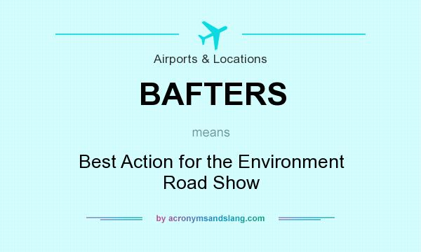 What does BAFTERS mean? It stands for Best Action for the Environment Road Show
