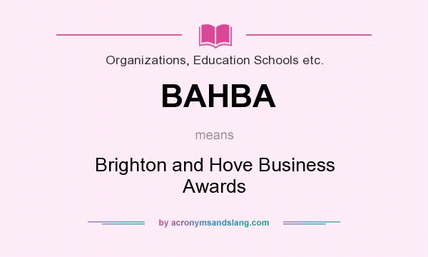 What does BAHBA mean? It stands for Brighton and Hove Business Awards