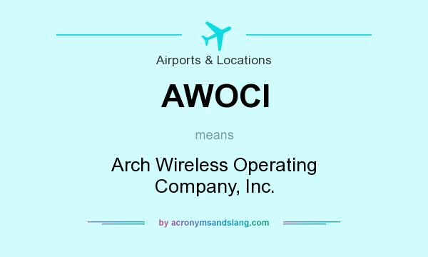 What Does Awoci Mean Definition Of Awoci Awoci Stands For Arch Wireless Operating Company Inc By Acronymsandslang Com