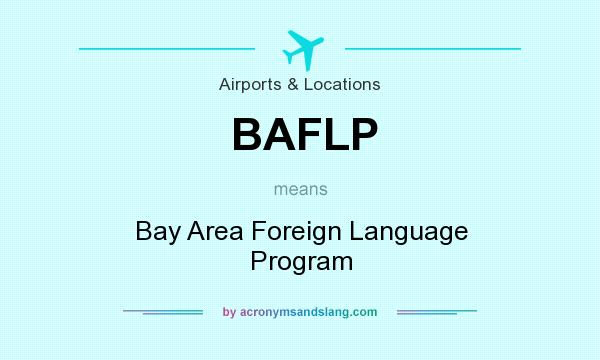 What does BAFLP mean? It stands for Bay Area Foreign Language Program