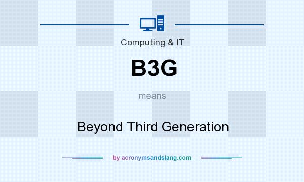 What does B3G mean? It stands for Beyond Third Generation