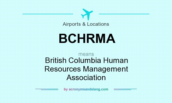 What does BCHRMA mean? It stands for British Columbia Human Resources Management Association