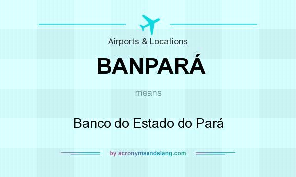 What does BANPARÁ mean? It stands for Banco do Estado do Pará