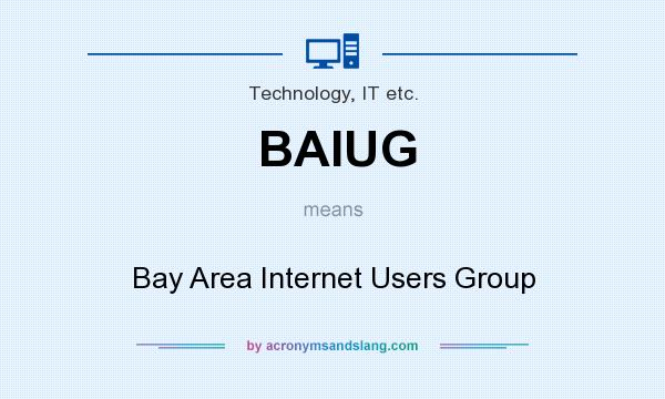 What does BAIUG mean? It stands for Bay Area Internet Users Group