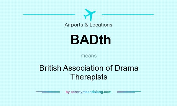 What does BADth mean? It stands for British Association of Drama Therapists