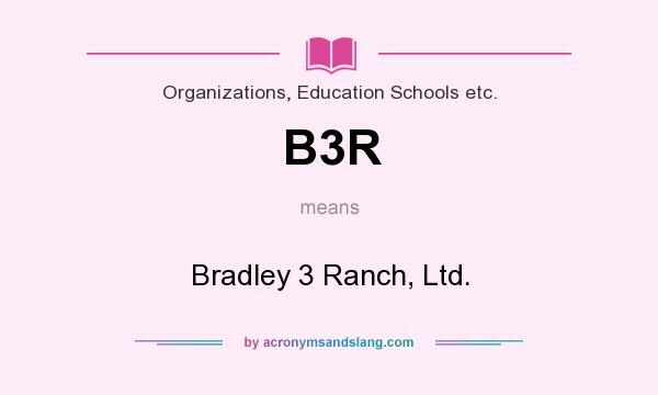 What does B3R mean? It stands for Bradley 3 Ranch, Ltd.