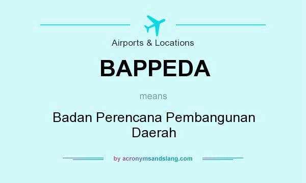 What does BAPPEDA mean? It stands for Badan Perencana Pembangunan Daerah