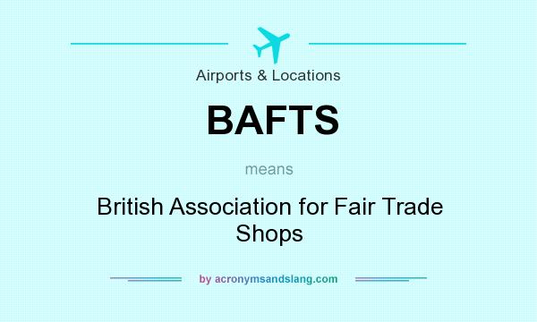 What does BAFTS mean? It stands for British Association for Fair Trade Shops