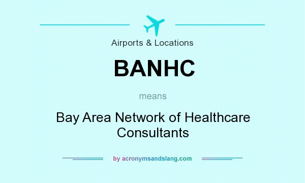 What does BANHC mean? It stands for Bay Area Network of Healthcare Consultants