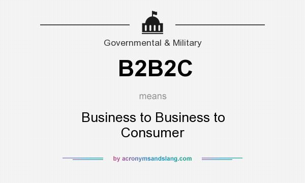 What does B2B2C mean? It stands for Business to Business to Consumer