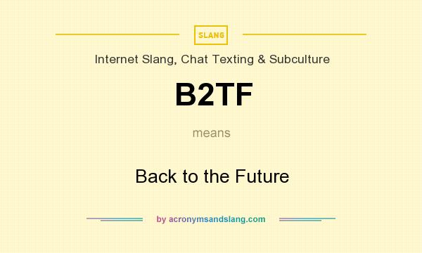 What does B2TF mean? It stands for Back to the Future