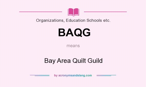 What does BAQG mean? It stands for Bay Area Quilt Guild