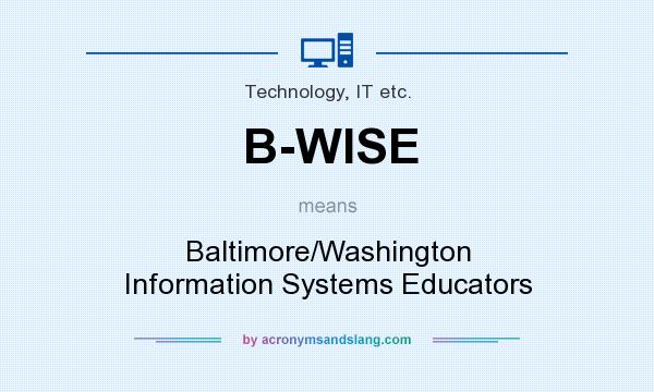 What does B-WISE mean? It stands for Baltimore/Washington Information Systems Educators