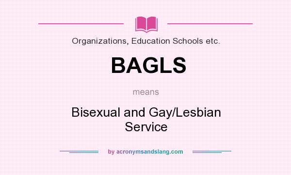 What does BAGLS mean? It stands for Bisexual and Gay/Lesbian Service