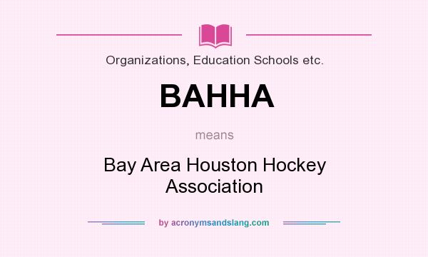 What does BAHHA mean? It stands for Bay Area Houston Hockey Association