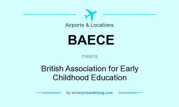 What does BAECE mean? It stands for British Association for Early Childhood Education