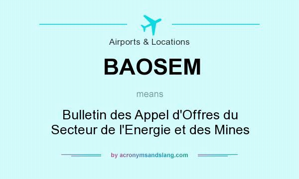 What does BAOSEM mean? It stands for Bulletin des Appel d`Offres du Secteur de l`Energie et des Mines