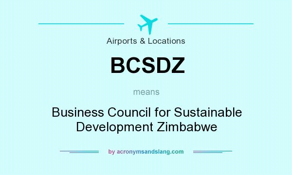 What does BCSDZ mean? It stands for Business Council for Sustainable Development Zimbabwe