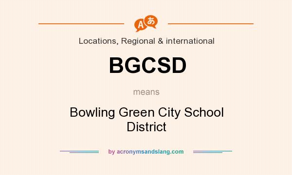 What does BGCSD mean? It stands for Bowling Green City School District