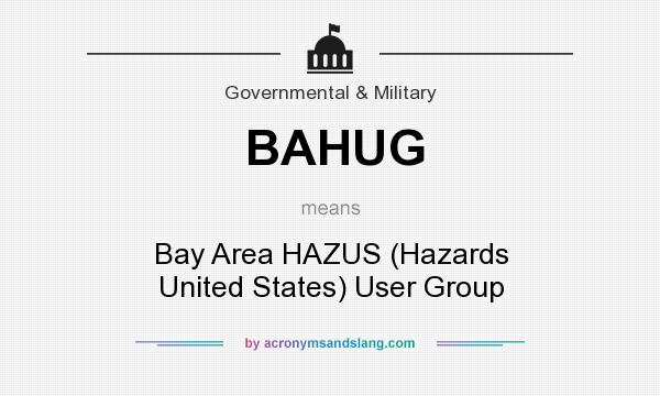 What does BAHUG mean? It stands for Bay Area HAZUS (Hazards United States) User Group
