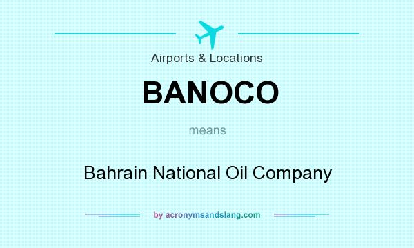 What does BANOCO mean? It stands for Bahrain National Oil Company