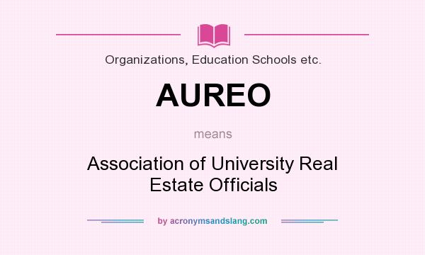 What does AUREO mean? It stands for Association of University Real Estate Officials