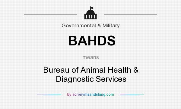 What does BAHDS mean? It stands for Bureau of Animal Health & Diagnostic Services