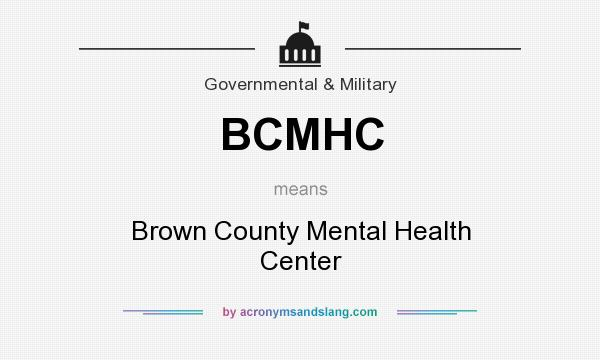 What does BCMHC mean? It stands for Brown County Mental Health Center