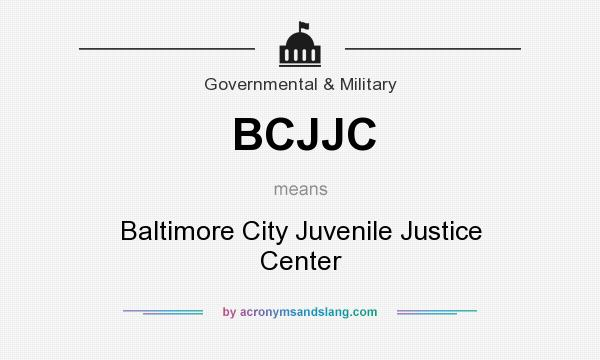 What does BCJJC mean? It stands for Baltimore City Juvenile Justice Center