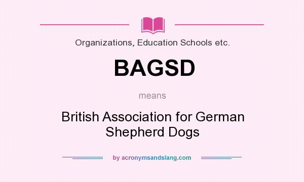 What does BAGSD mean? It stands for British Association for German Shepherd Dogs