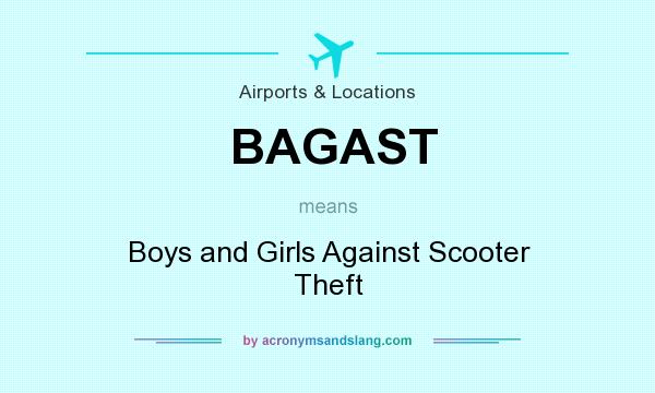 What does BAGAST mean? It stands for Boys and Girls Against Scooter Theft