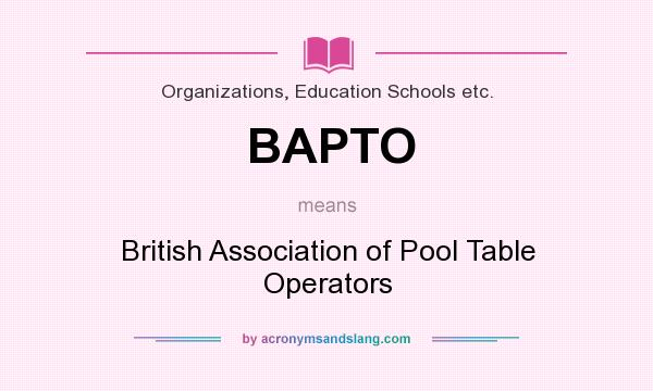 What does BAPTO mean? It stands for British Association of Pool Table Operators