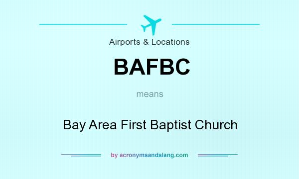 What does BAFBC mean? It stands for Bay Area First Baptist Church